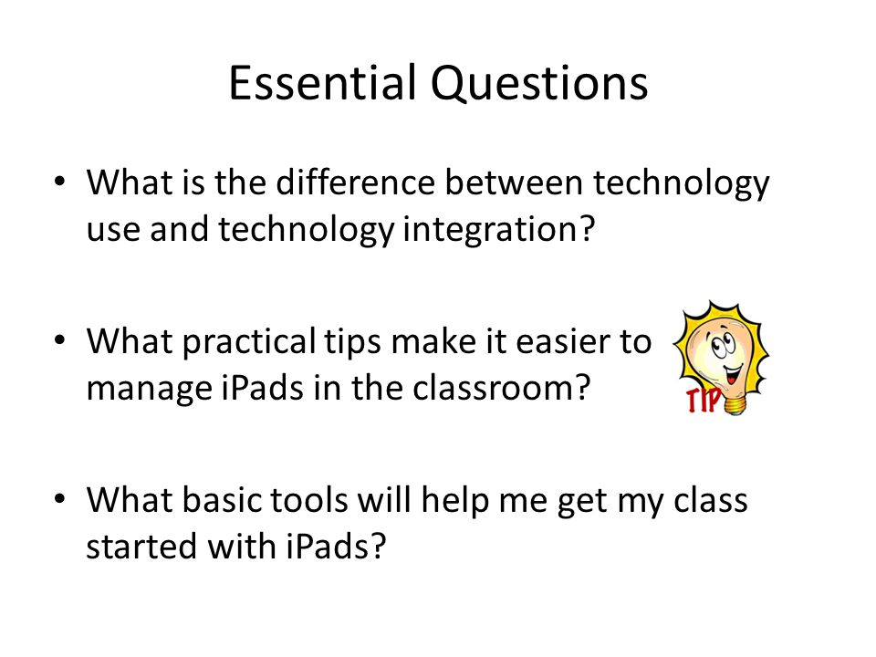 Essential Questions What is the difference between technology use and technology integration.
