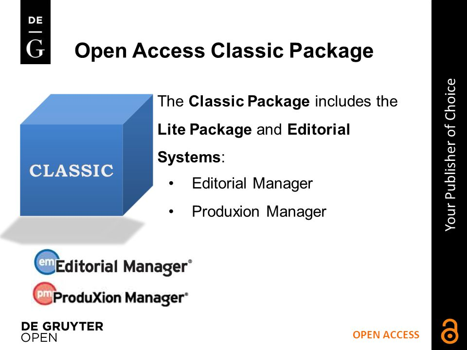 Open Access Classic Package OPEN ACCESS Your Publisher of Choice Editorial Manager Produxion Manager The Classic Package includes the Lite Package and Editorial Systems: