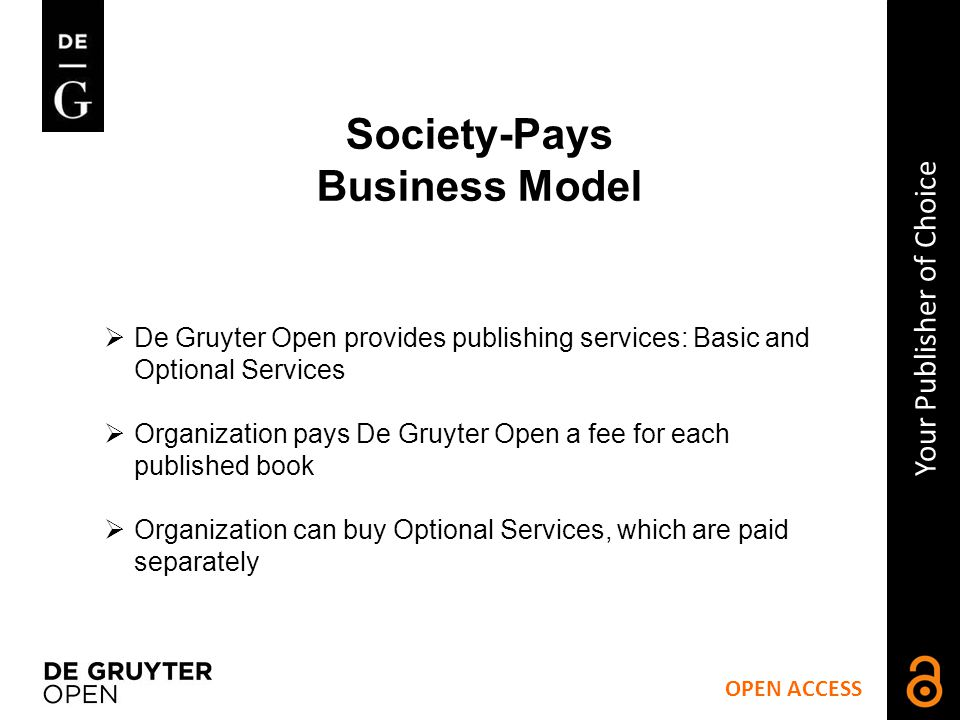 OPEN ACCESS Your Publisher of Choice Society-Pays Business Model How it works.