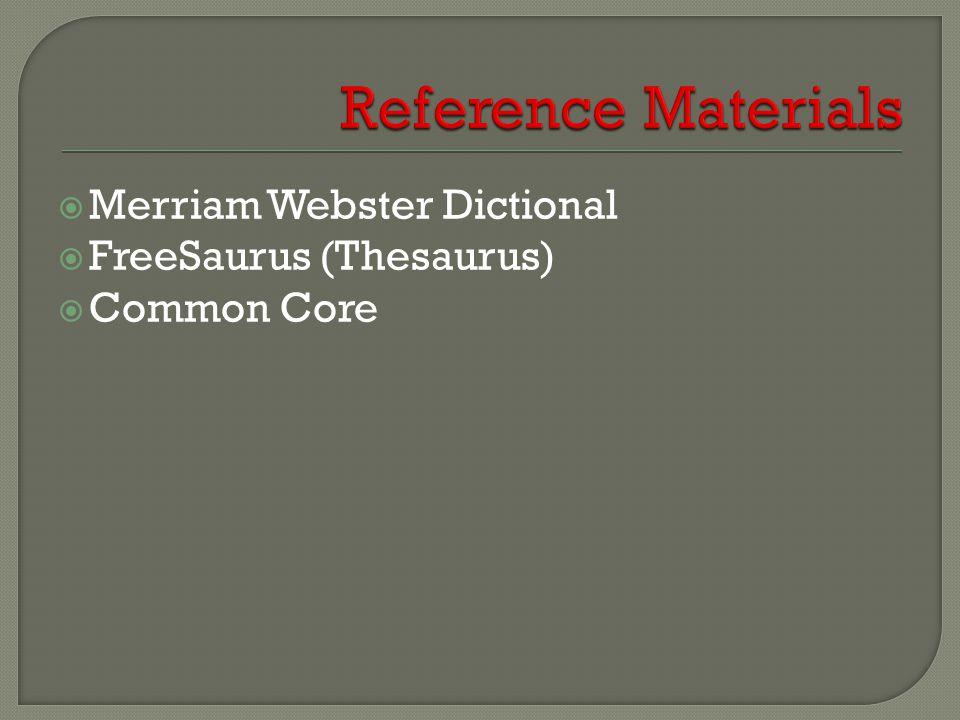  Merriam Webster Dictional  FreeSaurus (Thesaurus)  Common Core