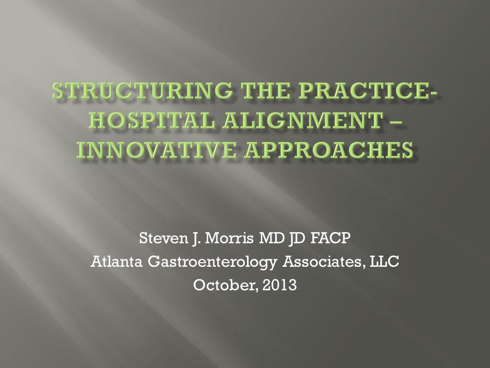 Steven J. Morris MD JD FACP Atlanta Gastroenterology Associates, LLC October, 2013