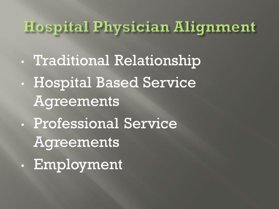 Traditional Relationship Hospital Based Service Agreements Professional Service Agreements Employment