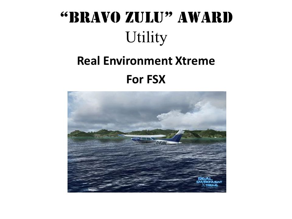 Bravo Zulu Award Utility Real Environment Xtreme For FSX