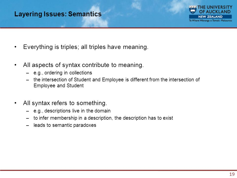 19 Layering Issues: Semantics Everything is triples; all triples have meaning.