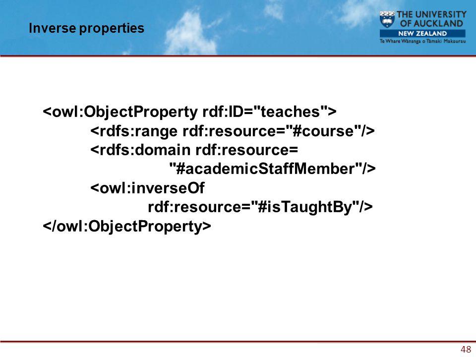48 Inverse properties <owl:inverseOf rdf:resource= #isTaughtBy />