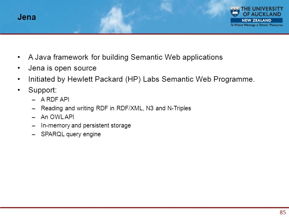 85 Jena A Java framework for building Semantic Web applications Jena is open source Initiated by Hewlett Packard (HP) Labs Semantic Web Programme.