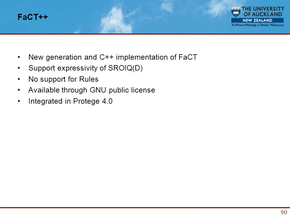 90 FaCT++ New generation and C++ implementation of FaCT Support expressivity of SROIQ(D) No support for Rules Available through GNU public license Integrated in Protege 4.0