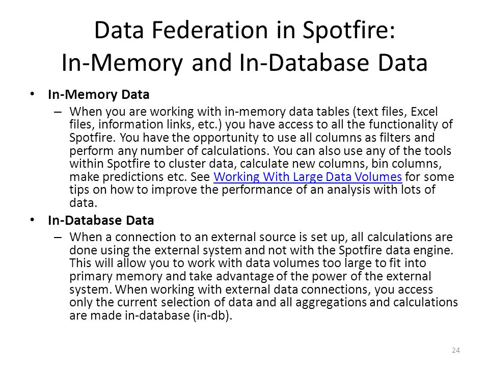 Data Federation in Spotfire: In-Memory and In-Database Data In-Memory Data – When you are working with in-memory data tables (text files, Excel files,