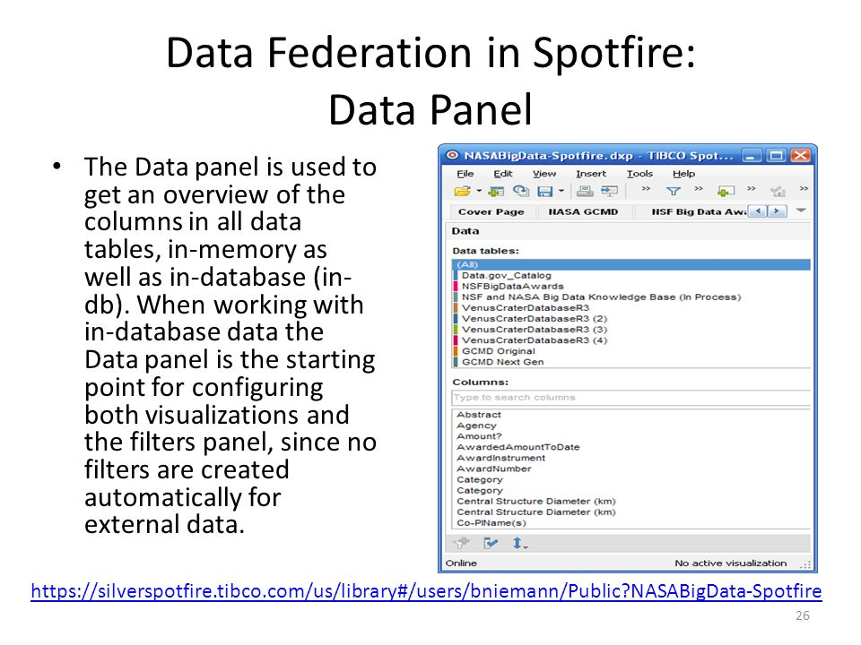 Data Federation in Spotfire: Data Panel The Data panel is used to get an overview of the columns in all data tables, in-memory as well as in-database