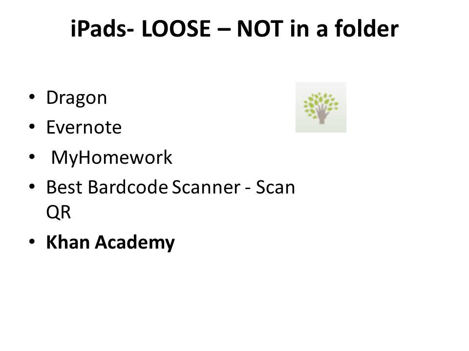 iPads- LOOSE – NOT in a folder Dragon Evernote MyHomework Best Bardcode Scanner - Scan QR Khan Academy