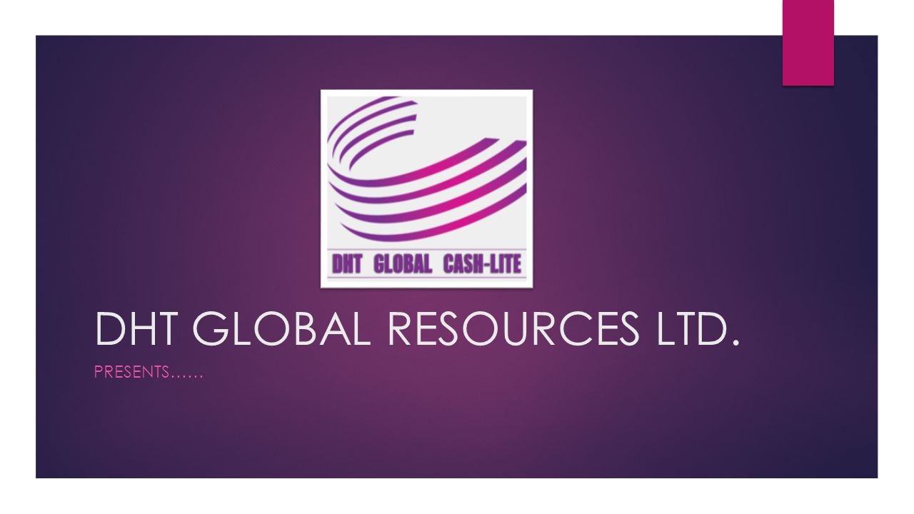 DHT GLOBAL RESOURCES LTD. PRESENTS……