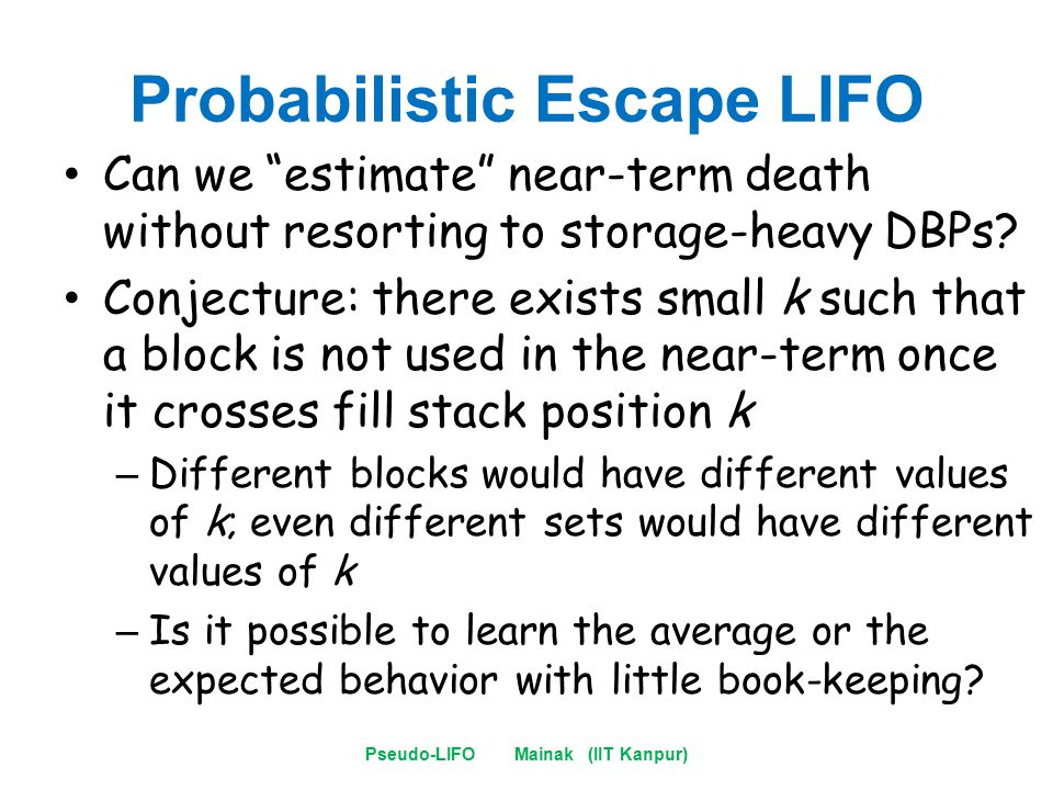 Probabilistic Escape LIFO Can we estimate near-term death without resorting to storage-heavy DBPs.