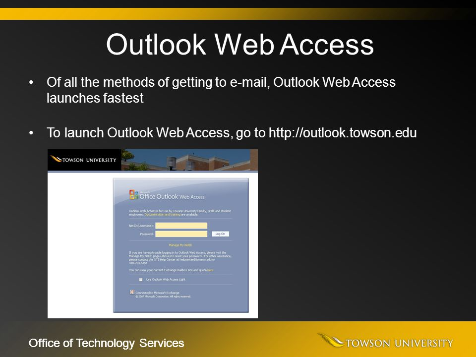 Office of Technology Services Of all the methods of getting to e-mail, Outlook Web Access launches fastest To launch Outlook Web Access, go to http://