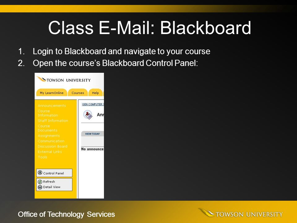 Office of Technology Services 1.Login to Blackboard and navigate to your course 2.Open the course's Blackboard Control Panel: Class E-Mail: Blackboard