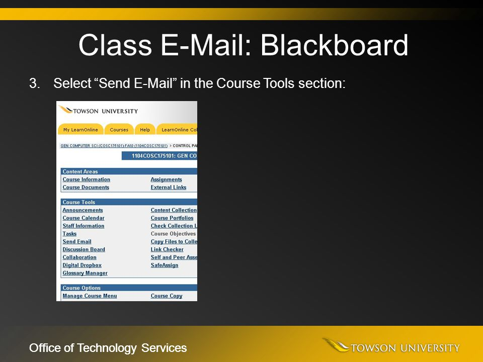 "Office of Technology Services 3.Select ""Send E-Mail"" in the Course Tools section: Class E-Mail: Blackboard"
