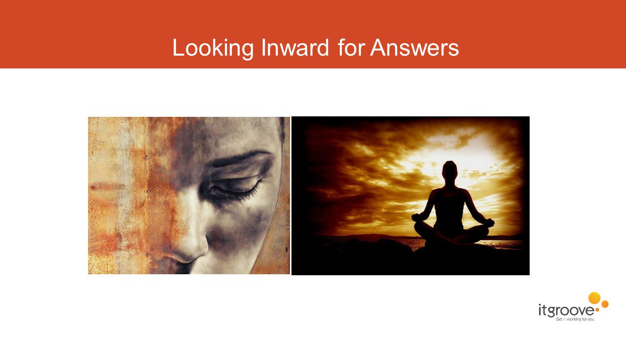 Looking Inward for Answers