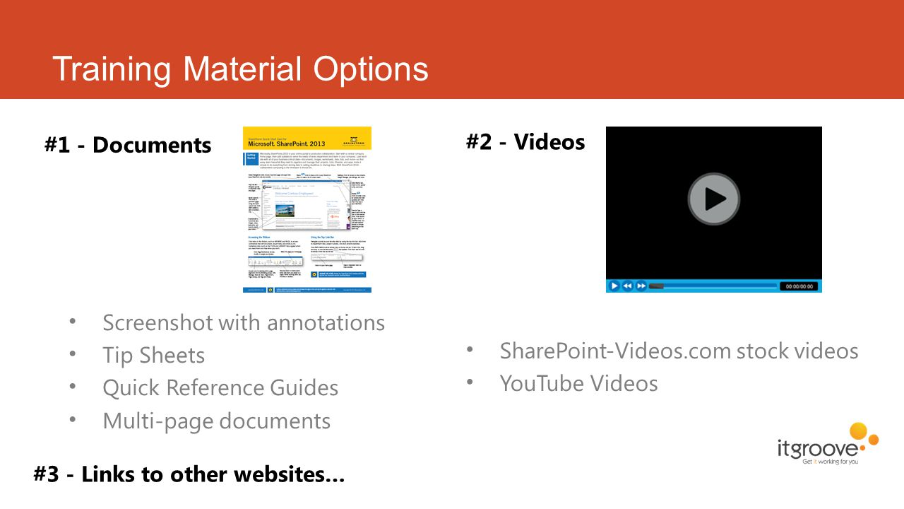 Training Material Options #3 - Links to other websites… Screenshot with annotations Tip Sheets Quick Reference Guides Multi-page documents #2 - Videos