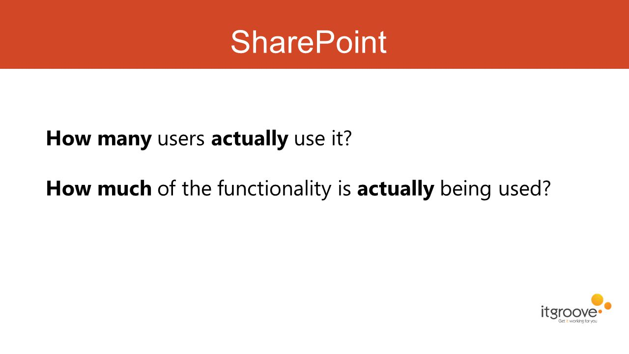SharePoint How many users actually use it? How much of the functionality is actually being used?