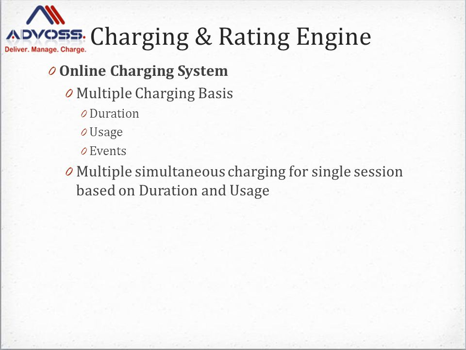 Charging & Rating Engine 0 Online Charging System 0 Multiple Charging Basis 0 Duration 0 Usage 0 Events 0 Multiple simultaneous charging for single session based on Duration and Usage