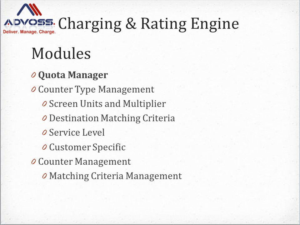 Charging & Rating Engine 0 Quota Manager 0 Counter Type Management 0 Screen Units and Multiplier 0 Destination Matching Criteria 0 Service Level 0 Customer Specific 0 Counter Management 0 Matching Criteria Management Modules