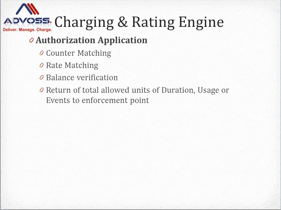 Charging & Rating Engine 0 Authorization Application 0 Counter Matching 0 Rate Matching 0 Balance verification 0 Return of total allowed units of Duration, Usage or Events to enforcement point