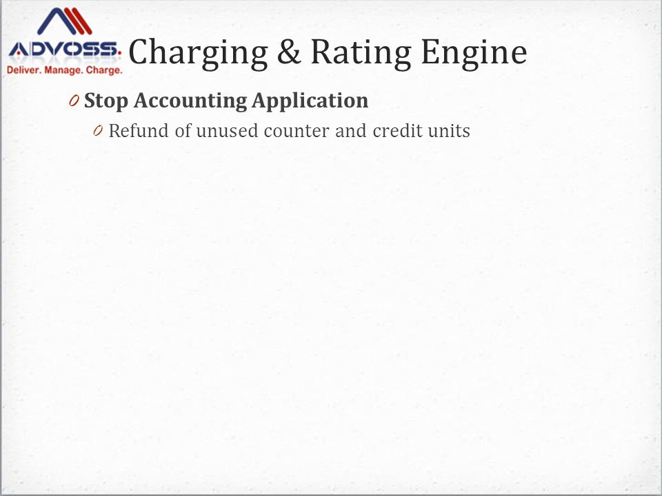 Charging & Rating Engine 0 Stop Accounting Application 0 Refund of unused counter and credit units