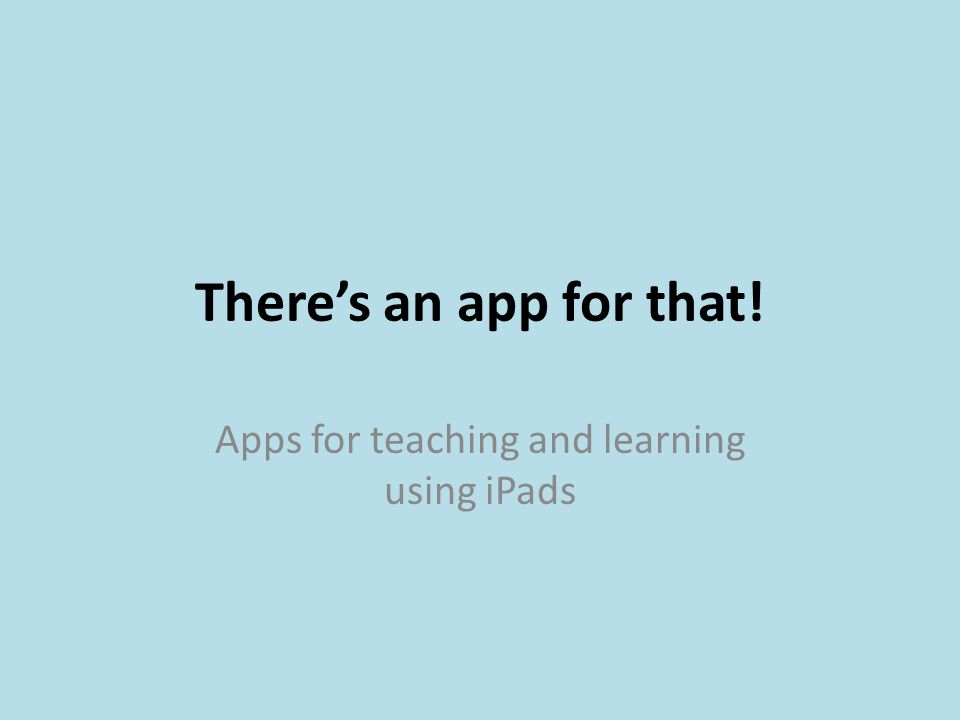 There's an app for that! Apps for teaching and learning using iPads