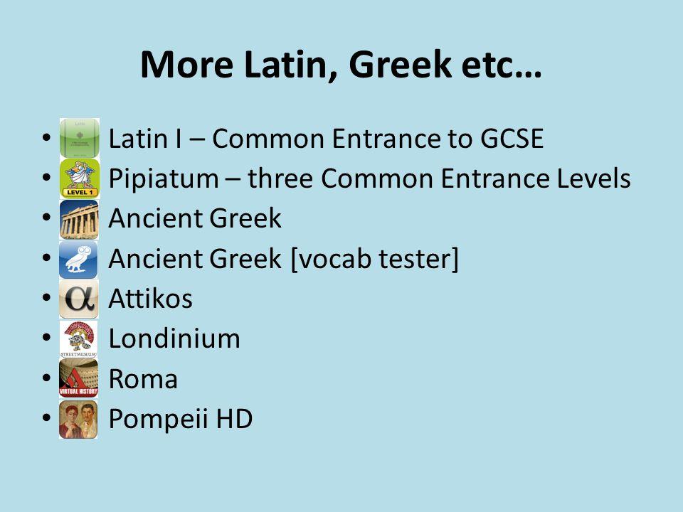 More Latin, Greek etc… Latin I – Common Entrance to GCSE Pipiatum – three Common Entrance Levels Ancient Greek Ancient Greek [vocab tester] Attikos Londinium Roma Pompeii HD
