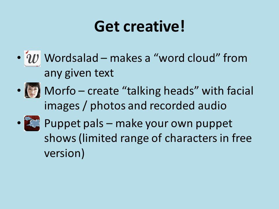 Get creative.