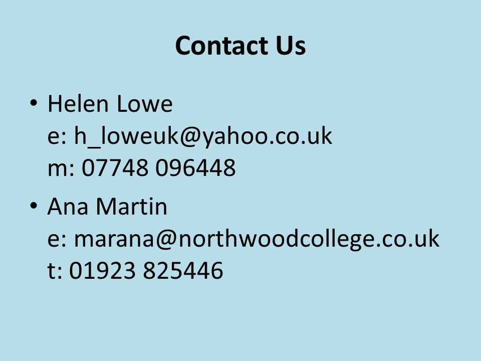 Contact Us Helen Lowe e: h_loweuk@yahoo.co.uk m: 07748 096448 Ana Martin e: marana@northwoodcollege.co.uk t: 01923 825446