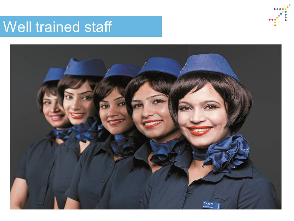 Well trained staff