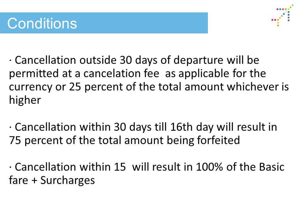 Conditions · Cancellation outside 30 days of departure will be permitted at a cancelation fee as applicable for the currency or 25 percent of the tota