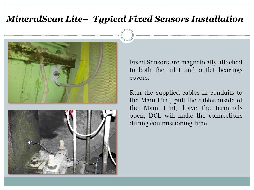 MineralScan Lite– Typical Fixed Sensors Installation Fixed Sensors are magnetically attached to both the inlet and outlet bearings covers.