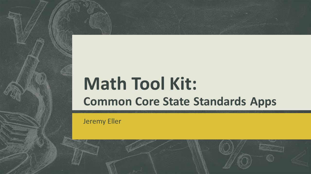 Math Tool Kit: Common Core State Standards Apps Jeremy Eller