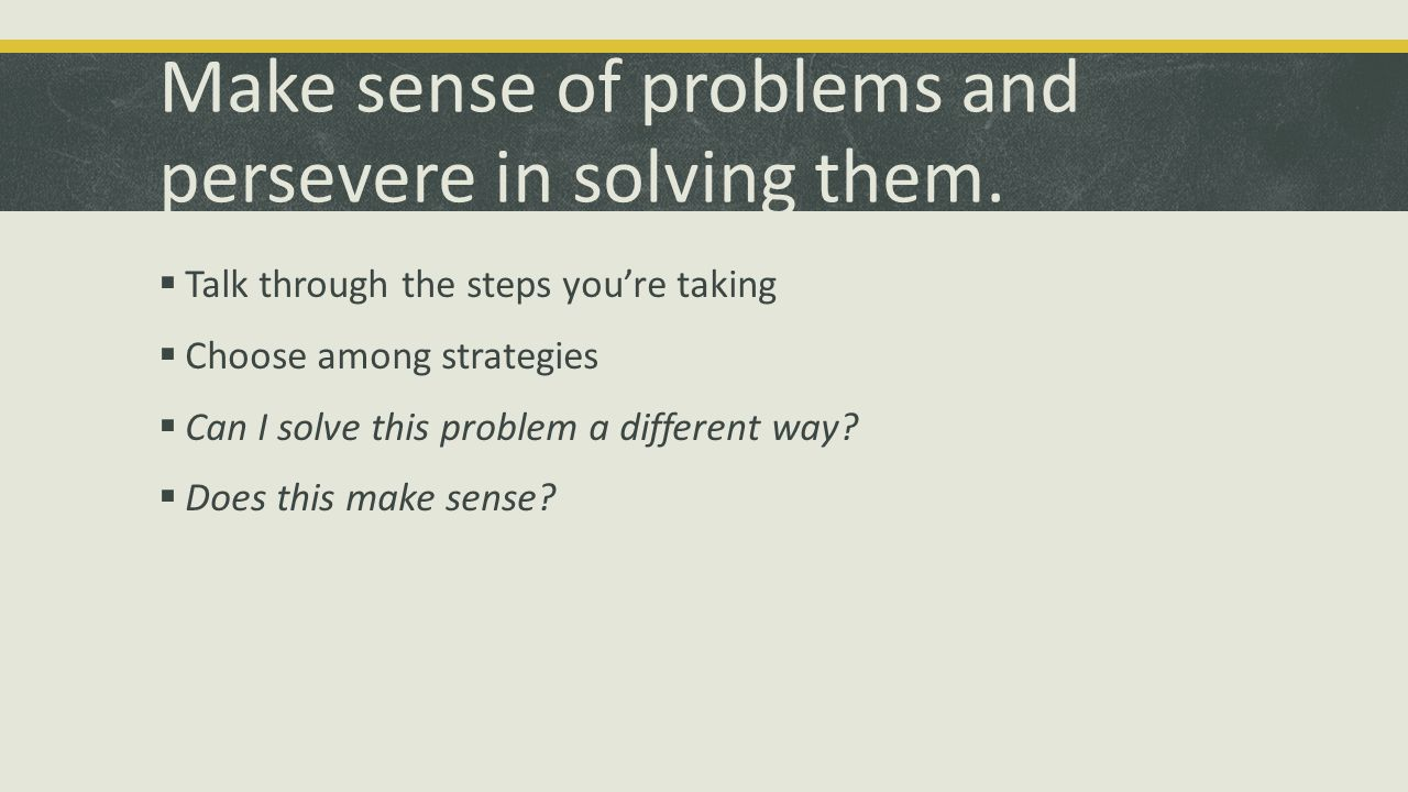 Make sense of problems and persevere in solving them.