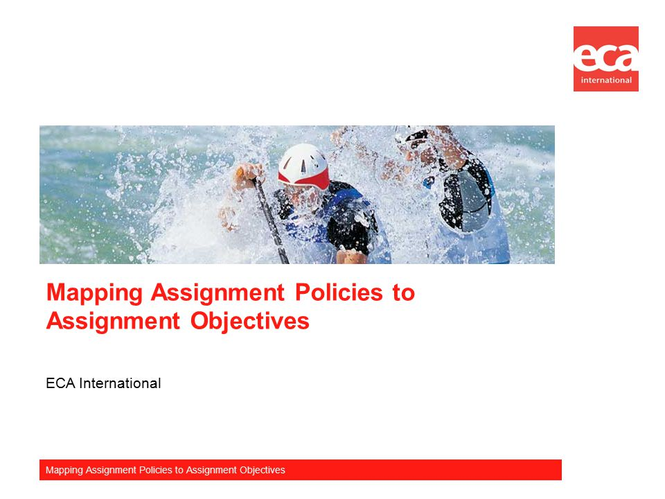 Mapping Assignment Policies to Assignment Objectives ECA International