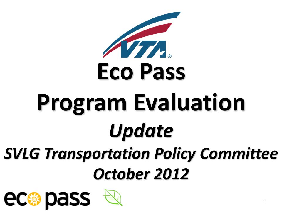 Eco Pass Program Evaluation Update SVLG Transportation Policy Committee October 2012 1