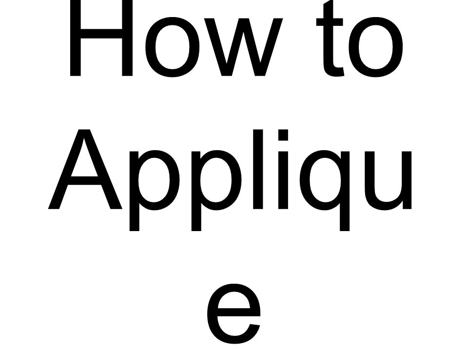 How to Appliqu e