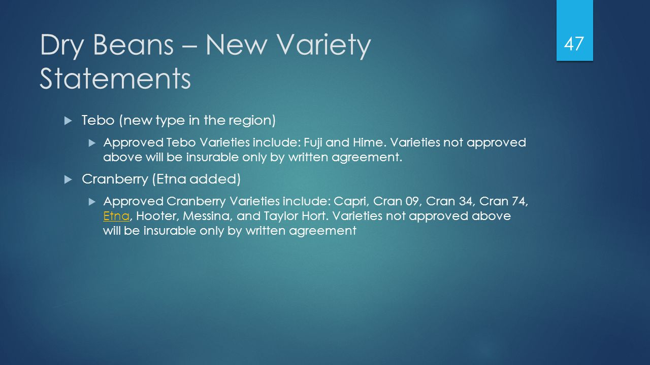 Dry Beans – New Variety Statements  Tebo (new type in the region)  Approved Tebo Varieties include: Fuji and Hime.