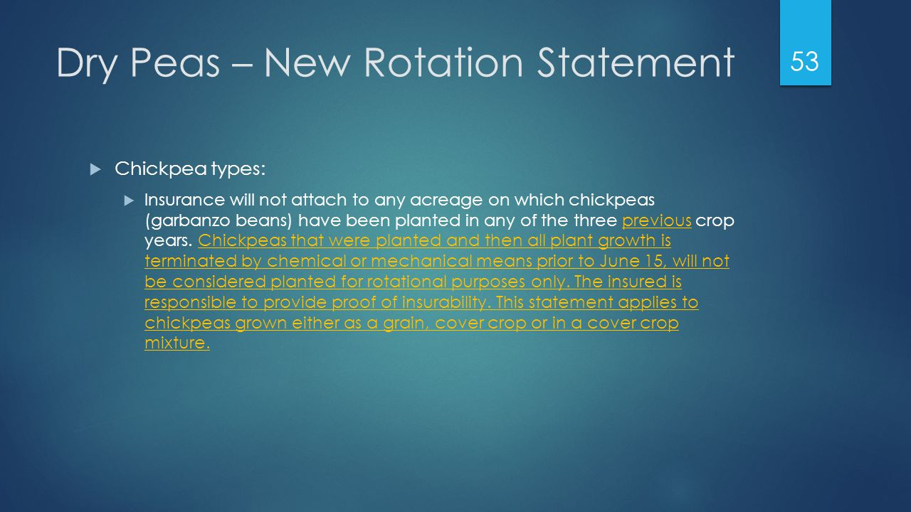 Dry Peas – New Rotation Statement  Chickpea types:  Insurance will not attach to any acreage on which chickpeas (garbanzo beans) have been planted in any of the three previous crop years.
