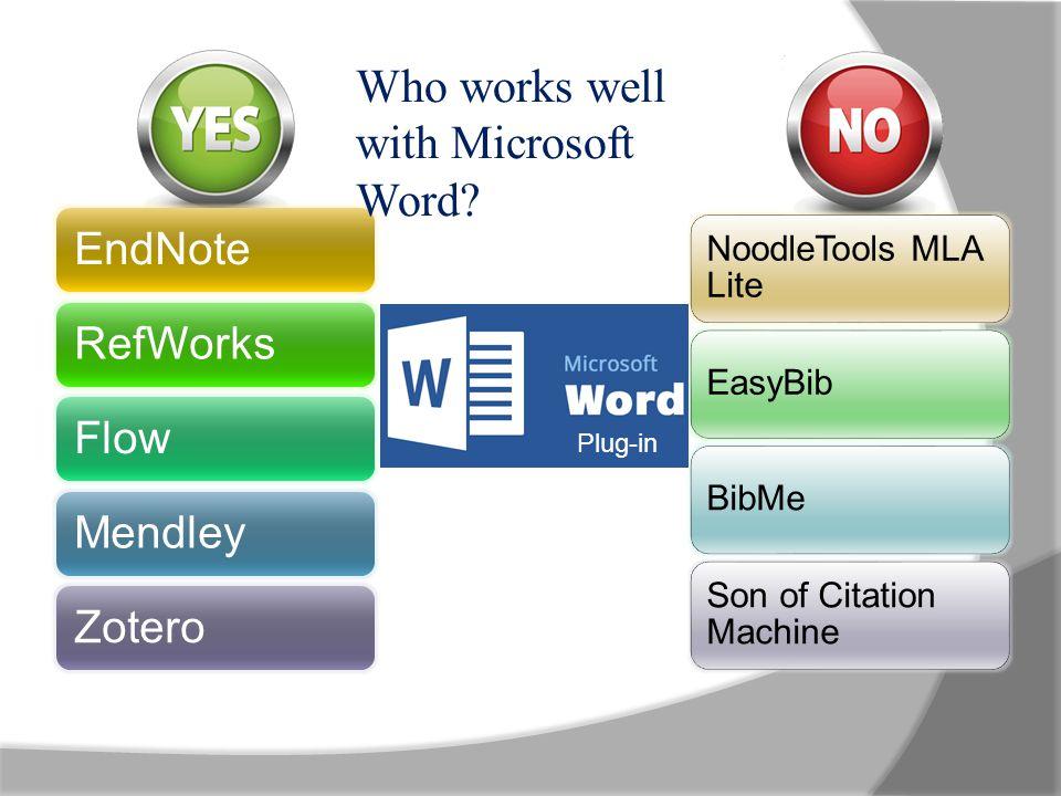 EndNoteRefWorksFlowMendleyZotero NoodleTools MLA Lite EasyBibBibMe Son of Citation Machine Who works well with Microsoft Word? Plug-in