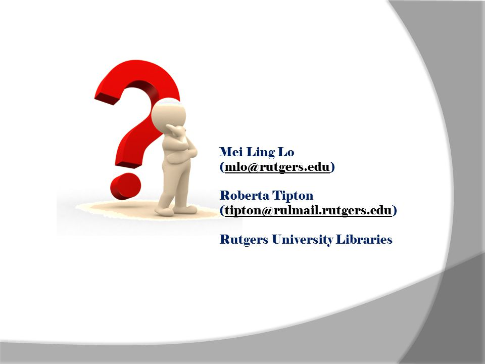 Mei Ling Lo (mlo@rutgers.edu)mlo@rutgers.edu Roberta Tipton (tipton@rulmail.rutgers.edu)tipton@rulmail.rutgers.edu Rutgers University Libraries