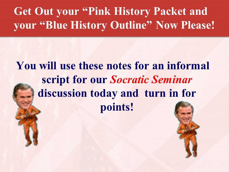 Get Out your Pink History Packet and your Blue History Outline Now Please.
