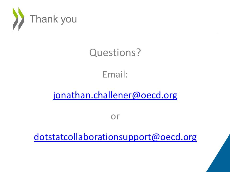 Thank you Questions Email: jonathan.challener@oecd.org or dotstatcollaborationsupport@oecd.org