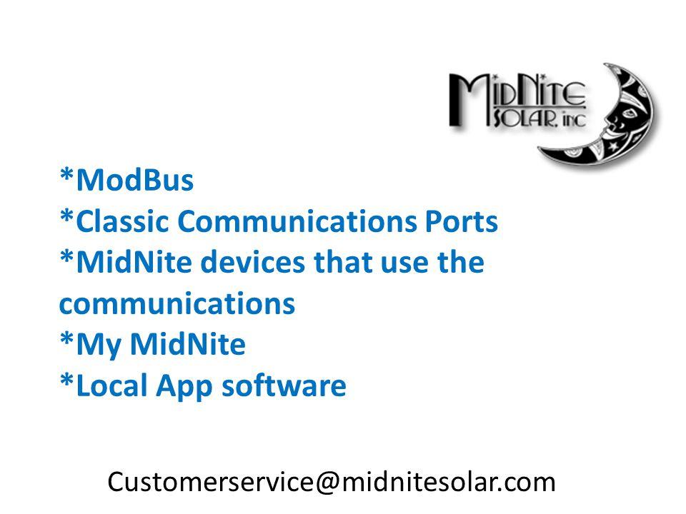 *ModBus *Classic Communications Ports *MidNite devices that use the communications *My MidNite *Local App software Customerservice@midnitesolar.com