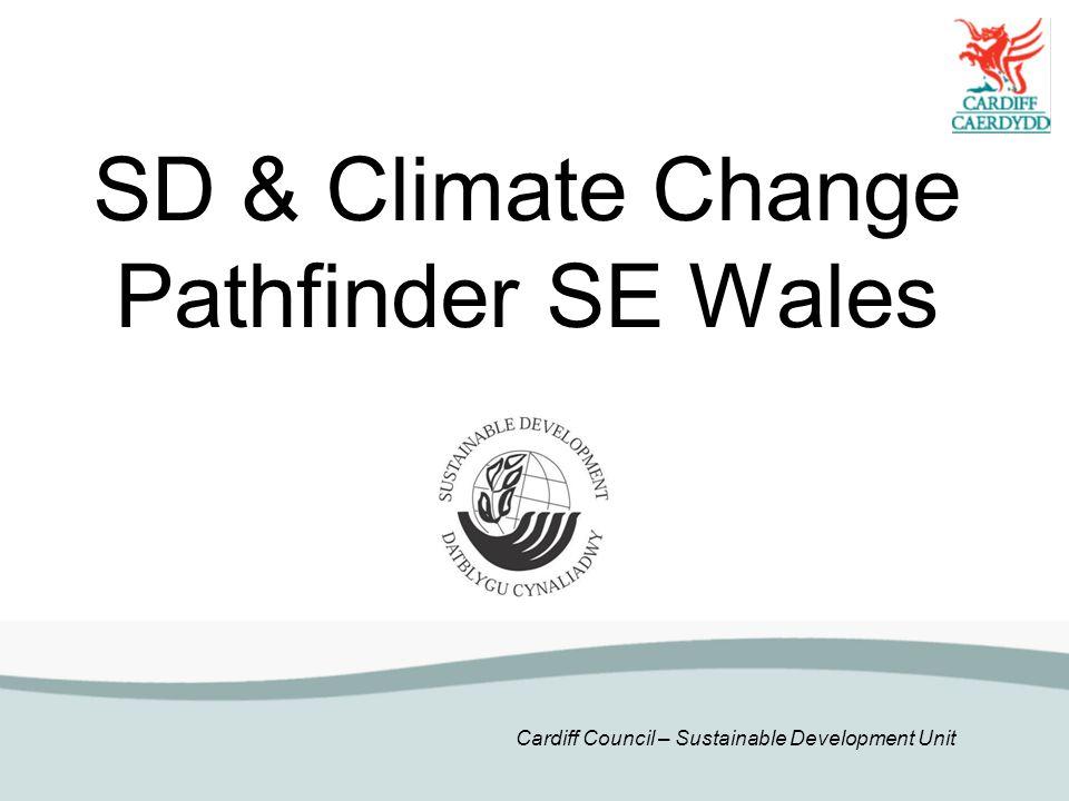 Cardiff Council – Sustainable Development Unit SD & Climate Change Pathfinder SE Wales