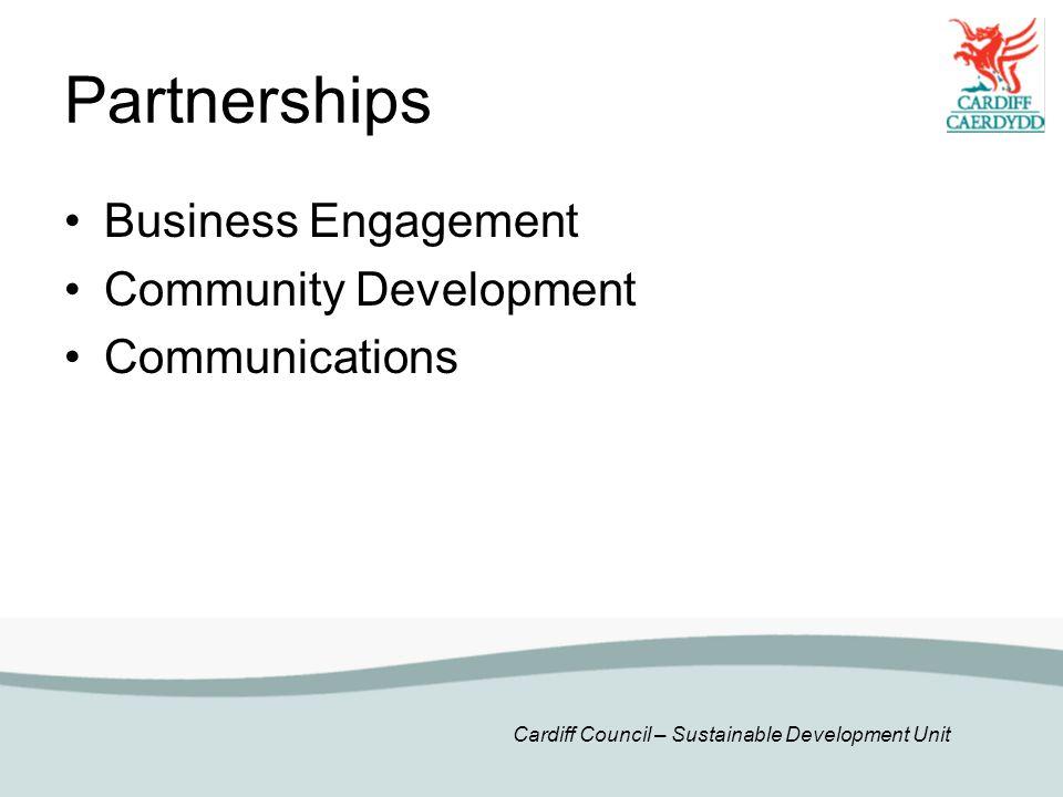 Cardiff Council – Sustainable Development Unit Partnerships Business Engagement Community Development Communications