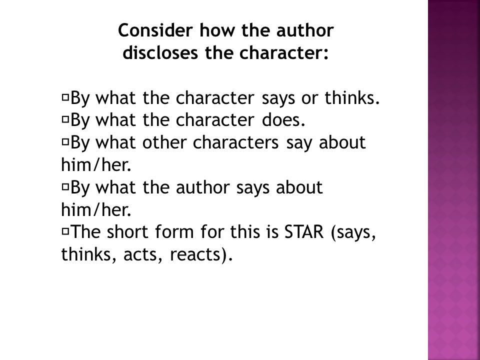 Consider how the author discloses the character: By what the character says or thinks.