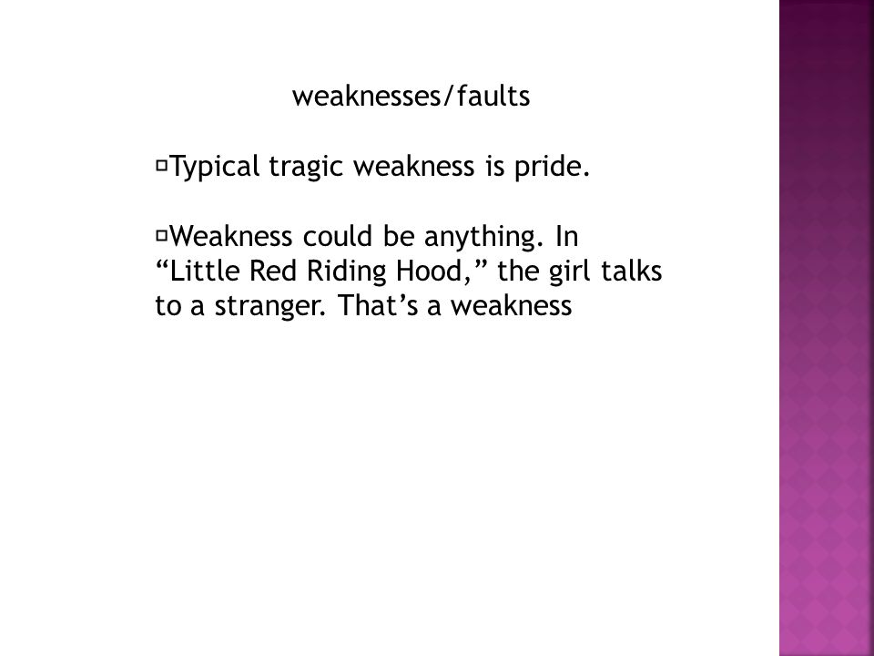 weaknesses/faults Typical tragic weakness is pride.