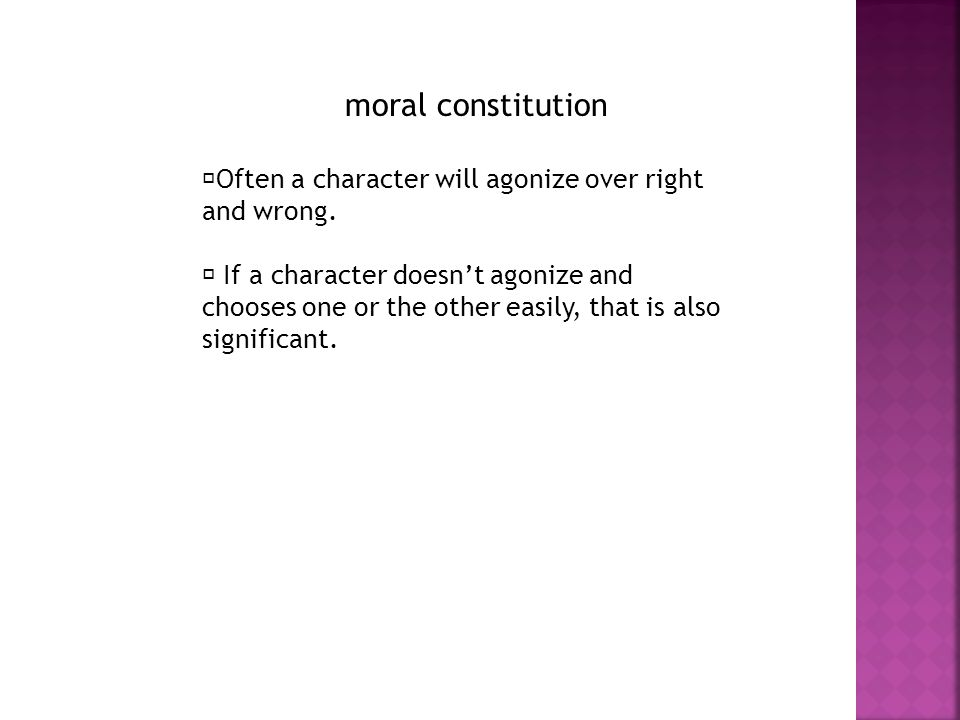 moral constitution Often a character will agonize over right and wrong. If a character doesn't agonize and chooses one or the other easily, that is al